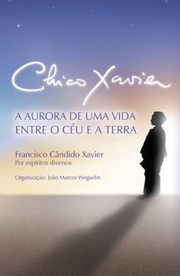 Chico Xavier – A aurora de uma vida entre o céu e a Terra