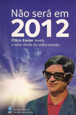 Não será em 2012 — Chico Xavier revela a data-limite do Velho Mundo